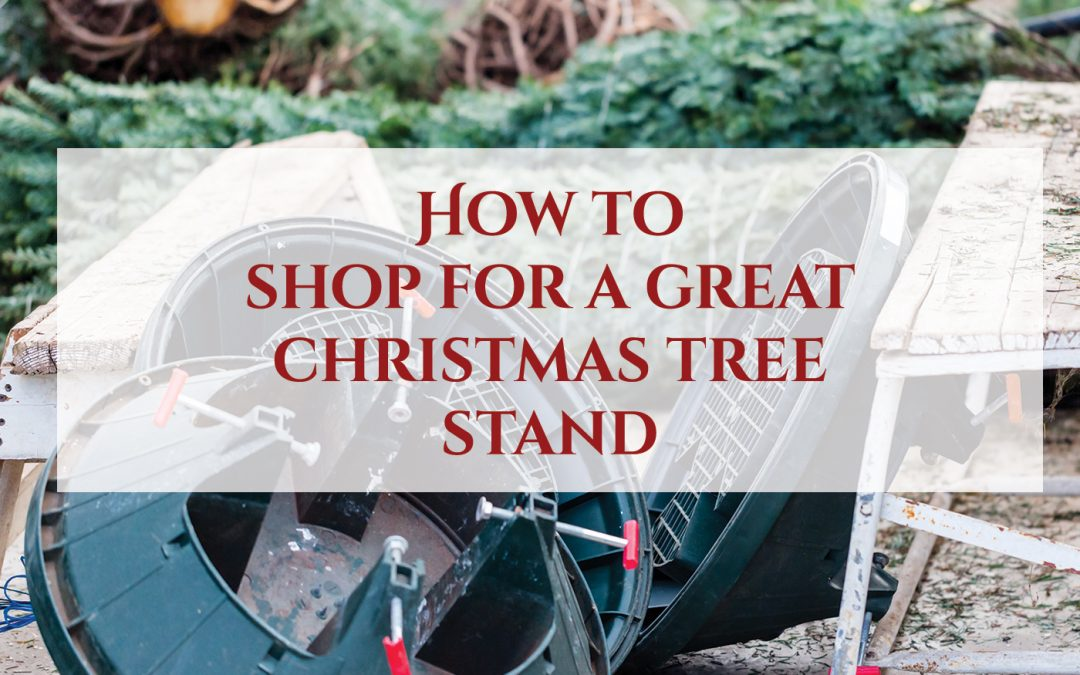 How To Shop for A Good Christmas Tree Stand